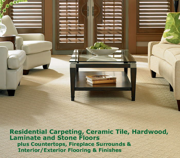 Residential Carpeting, Ceramic Tile, Hardwood, Laminate and Stone Floors plus Countertops, Fireplace Surrounds & Interior/Exterior Flooring & Finishes